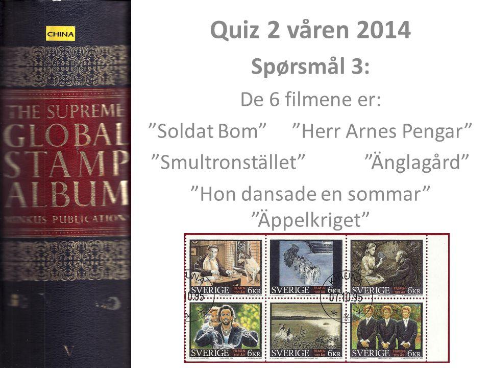 Quiz 2 våren 2014 Spørsmål 3: De 6 filmene er: