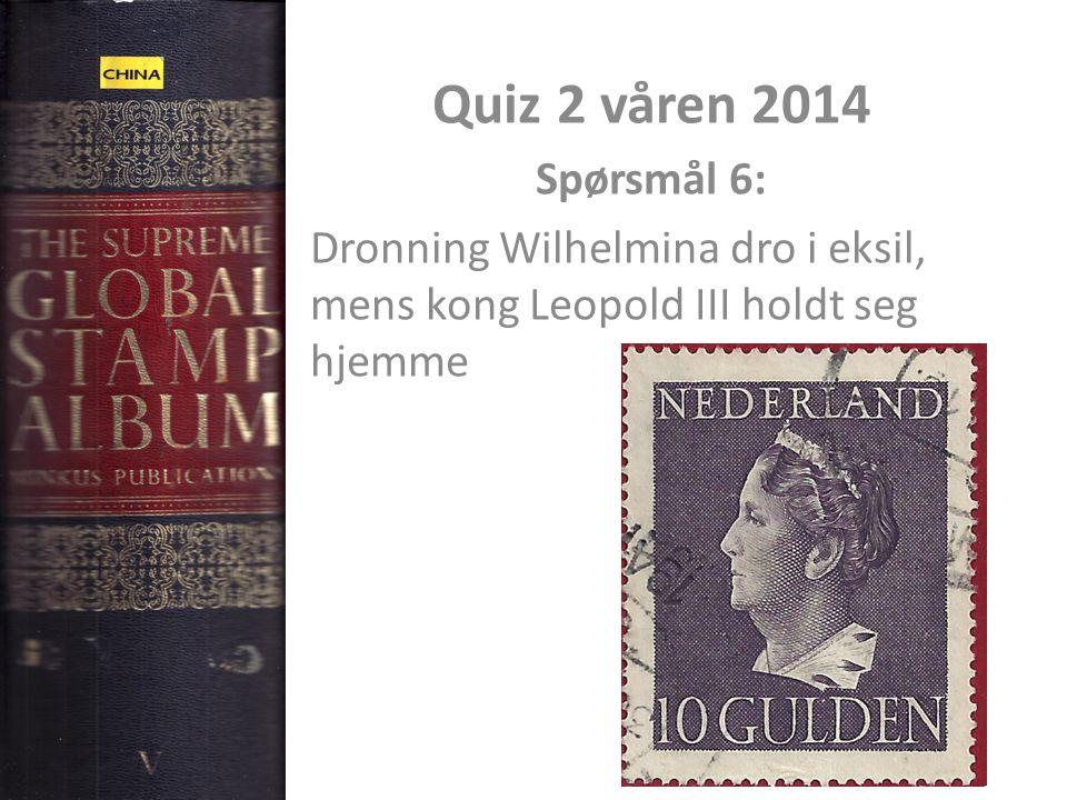 Quiz 2 våren 2014 Spørsmål 6: Dronning Wilhelmina dro i eksil, mens kong Leopold III holdt seg hjemme.