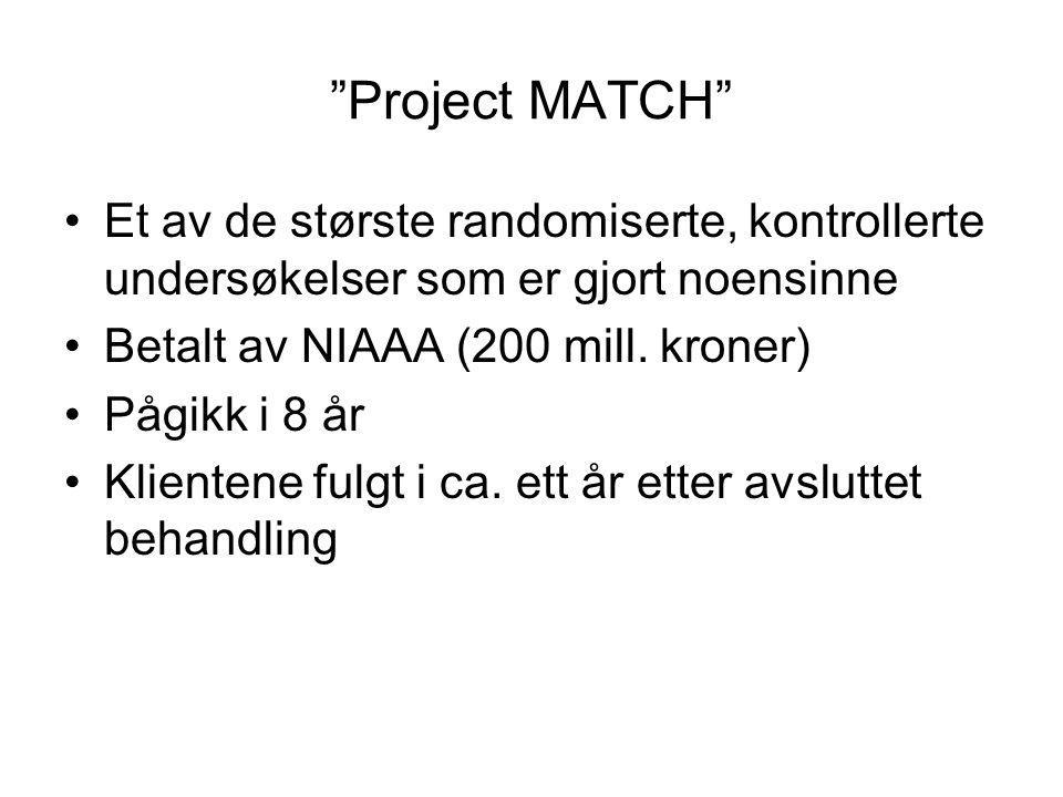 Project MATCH Et av de største randomiserte, kontrollerte undersøkelser som er gjort noensinne. Betalt av NIAAA (200 mill. kroner)