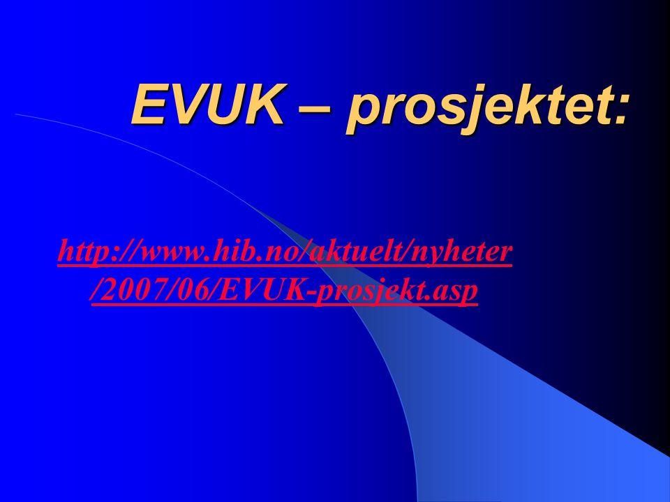 EVUK – prosjektet: http://www.hib.no/aktuelt/nyheter/2007/06/EVUK-prosjekt.asp