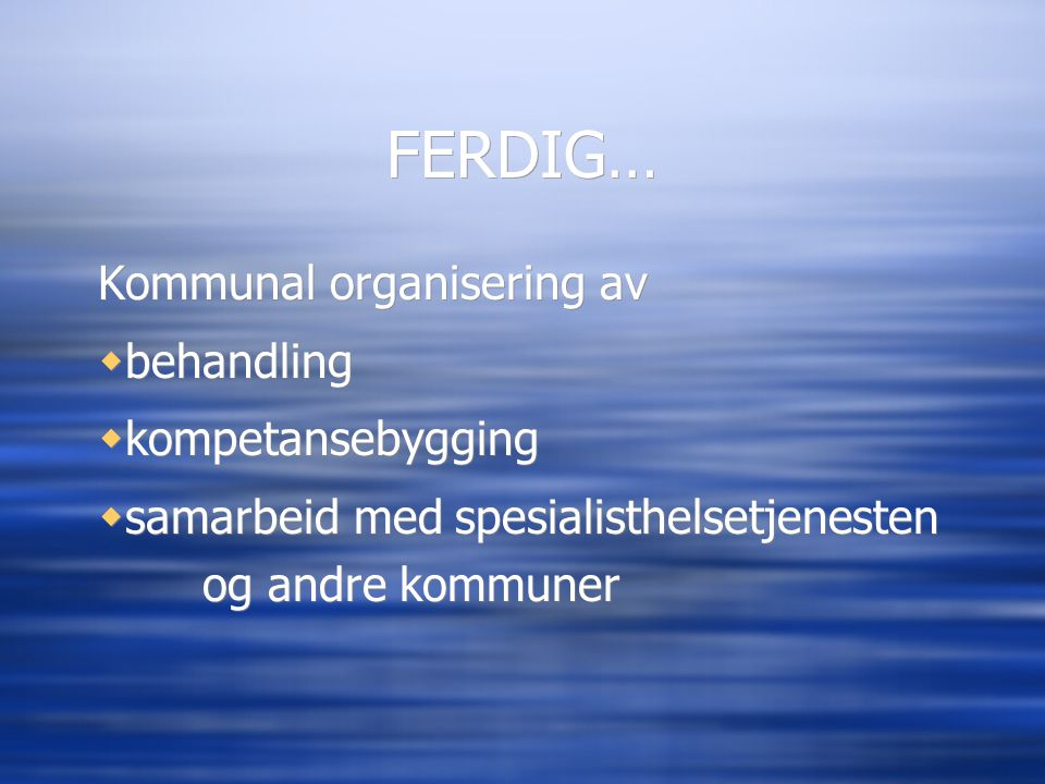 FERDIG… Kommunal organisering av behandling kompetansebygging