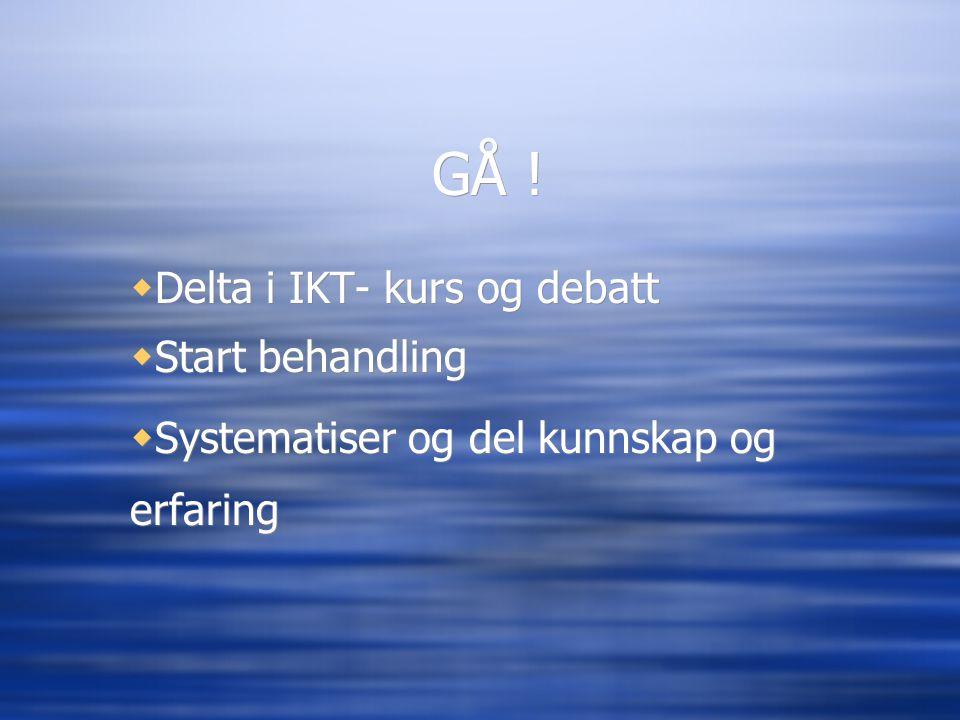 GÅ ! Delta i IKT- kurs og debatt Start behandling