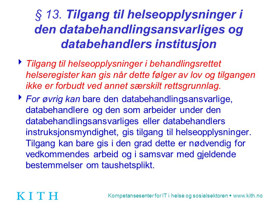 § 13. Tilgang til helseopplysninger i den databehandlingsansvarliges og databehandlers institusjon