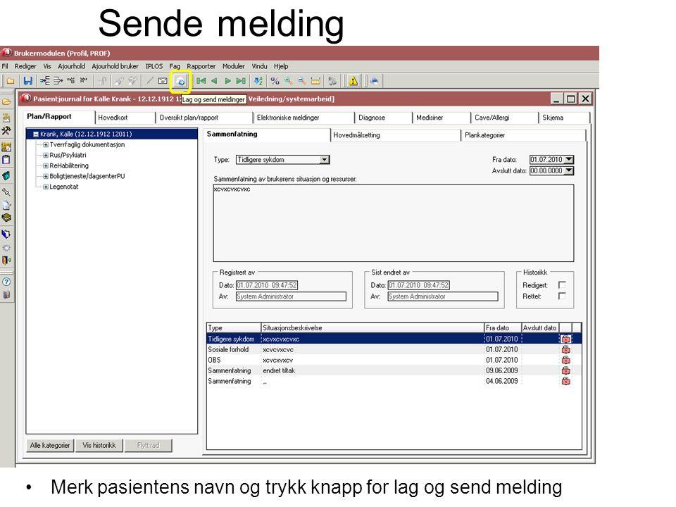 Sende melding Merk pasientens navn og trykk knapp for lag og send melding