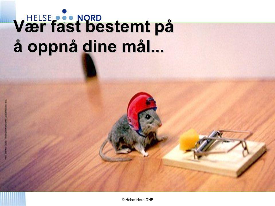 Vær fast bestemt på å oppnå dine mål... © Helse Nord RHF