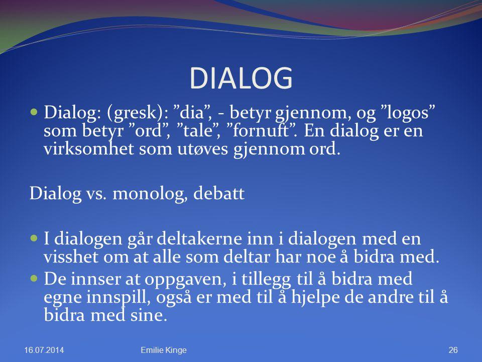 DIALOG Dialog: (gresk): dia , - betyr gjennom, og logos som betyr ord , tale , fornuft . En dialog er en virksomhet som utøves gjennom ord.