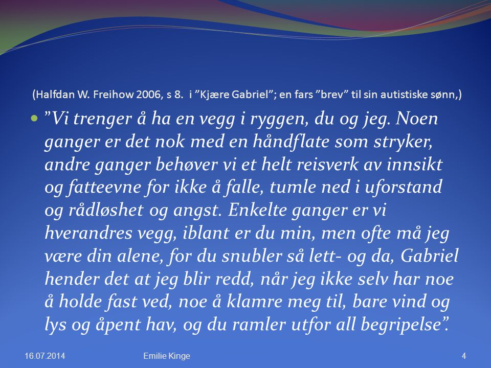 (Halfdan W. Freihow 2006, s 8. i Kjære Gabriel ; en fars brev til sin autistiske sønn,)