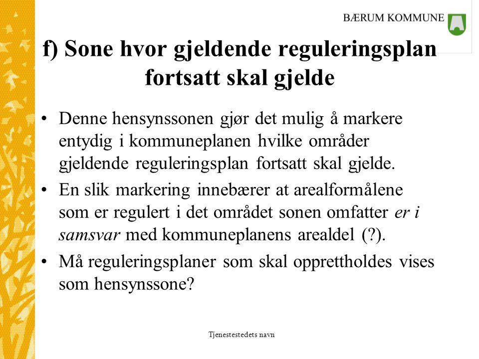 f) Sone hvor gjeldende reguleringsplan fortsatt skal gjelde