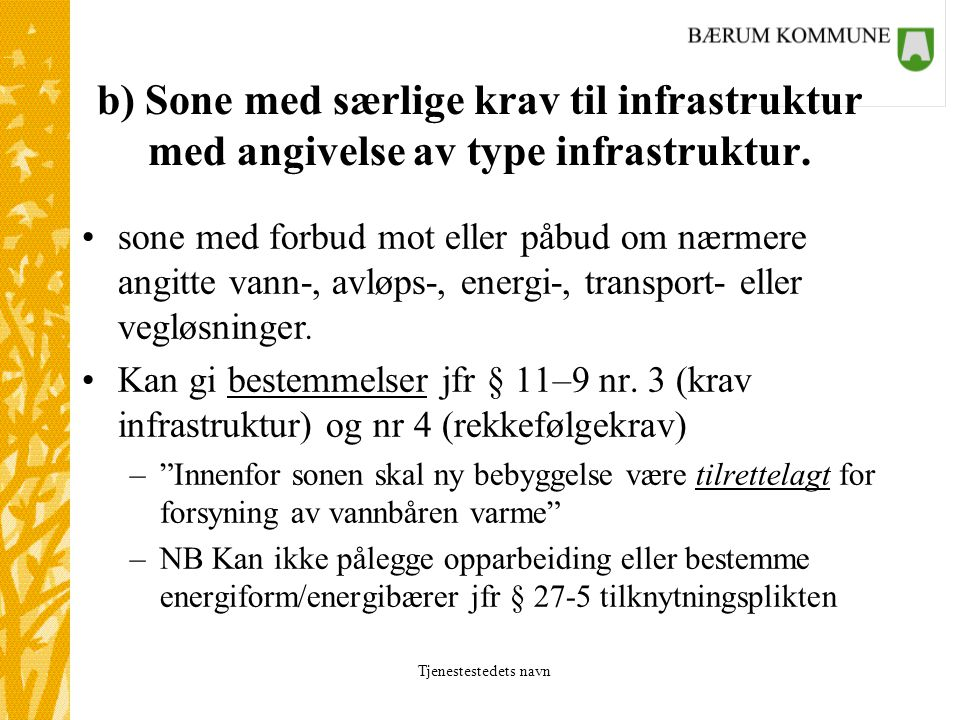 b) Sone med særlige krav til infrastruktur med angivelse av type infrastruktur.
