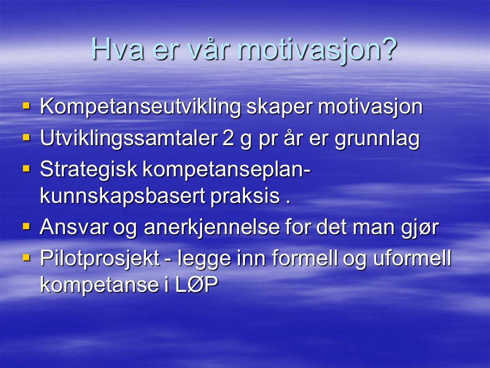 Hva er vår motivasjon Kompetanseutvikling skaper motivasjon