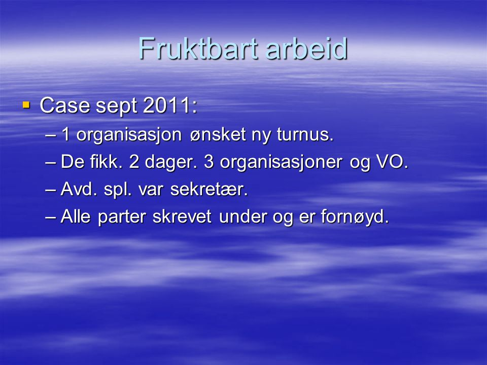 Fruktbart arbeid Case sept 2011: 1 organisasjon ønsket ny turnus.