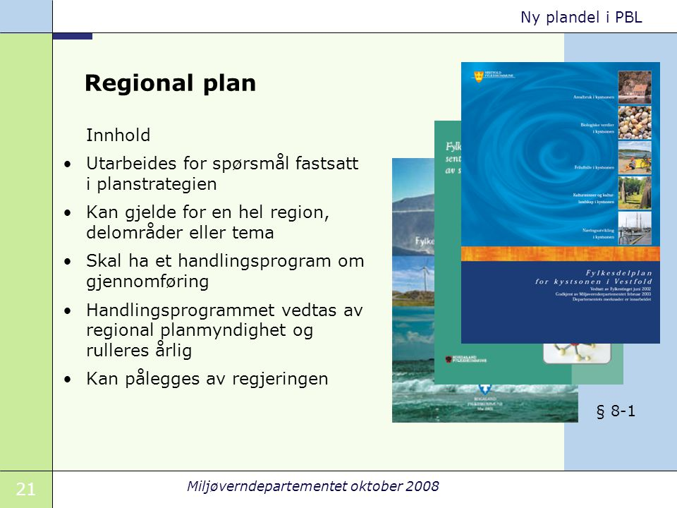 Regional plan Utarbeides for spørsmål fastsatt i planstrategien