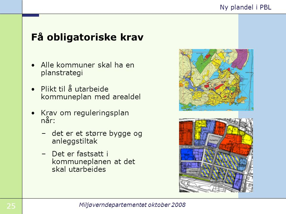 Få obligatoriske krav Alle kommuner skal ha en planstrategi