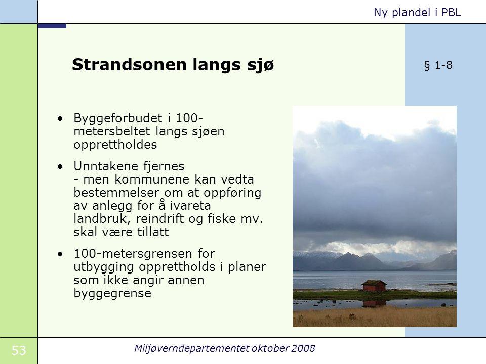 Strandsonen langs sjø § 1-8. Byggeforbudet i 100-metersbeltet langs sjøen opprettholdes.