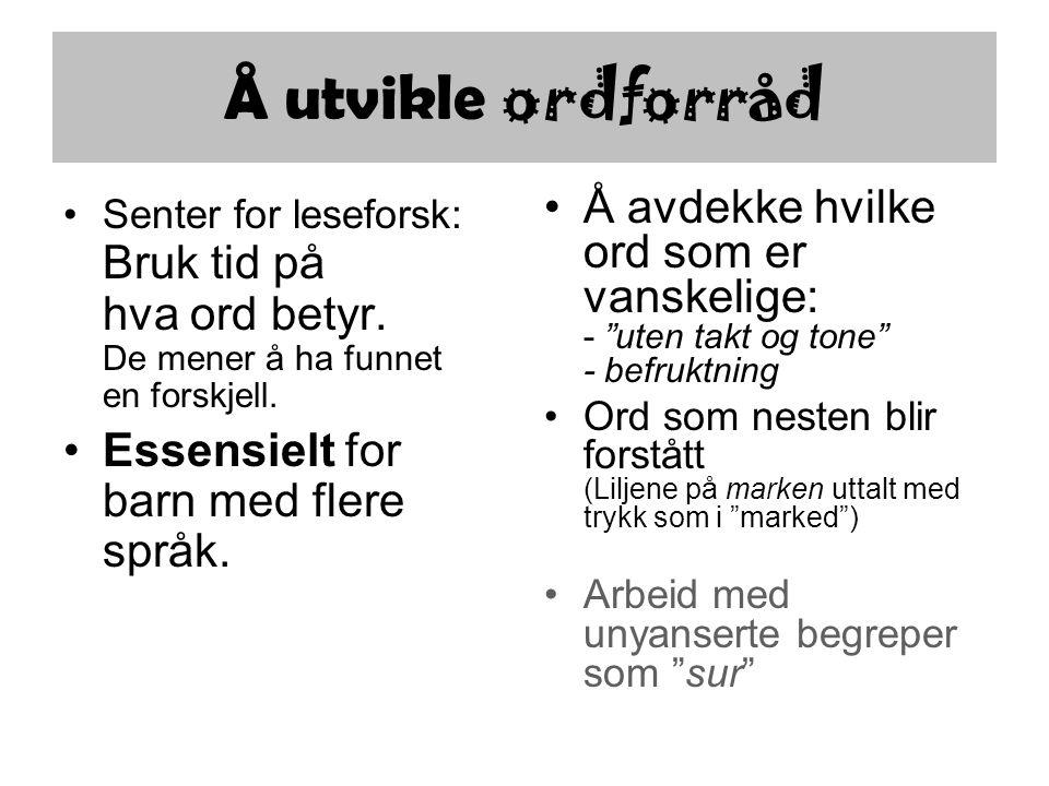 Å utvikle ordforråd Senter for leseforsk: Bruk tid på hva ord betyr. De mener å ha funnet en forskjell.