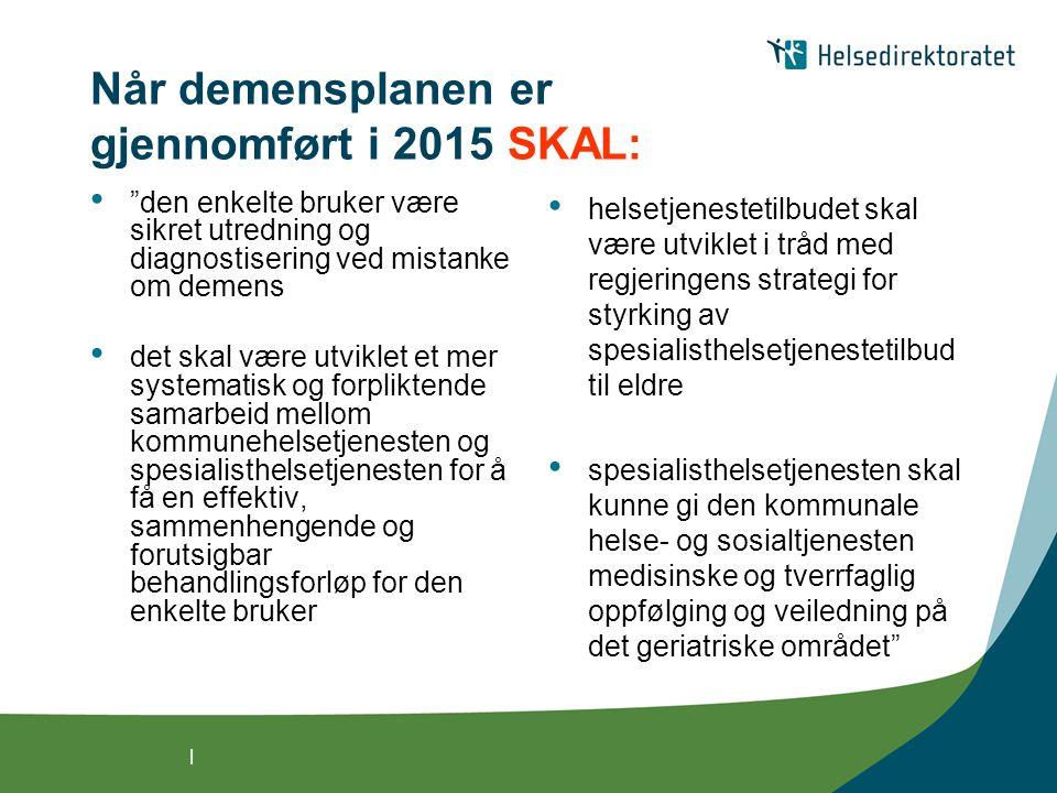 Når demensplanen er gjennomført i 2015 SKAL: