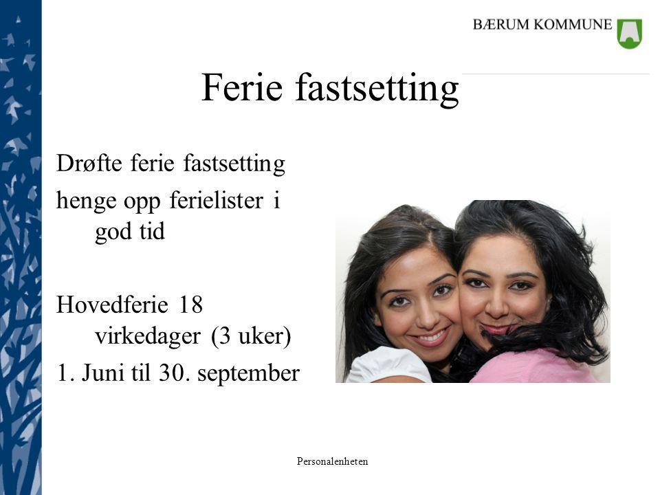 Ferie fastsetting Drøfte ferie fastsetting henge opp ferielister i god tid Hovedferie 18 virkedager (3 uker) 1.