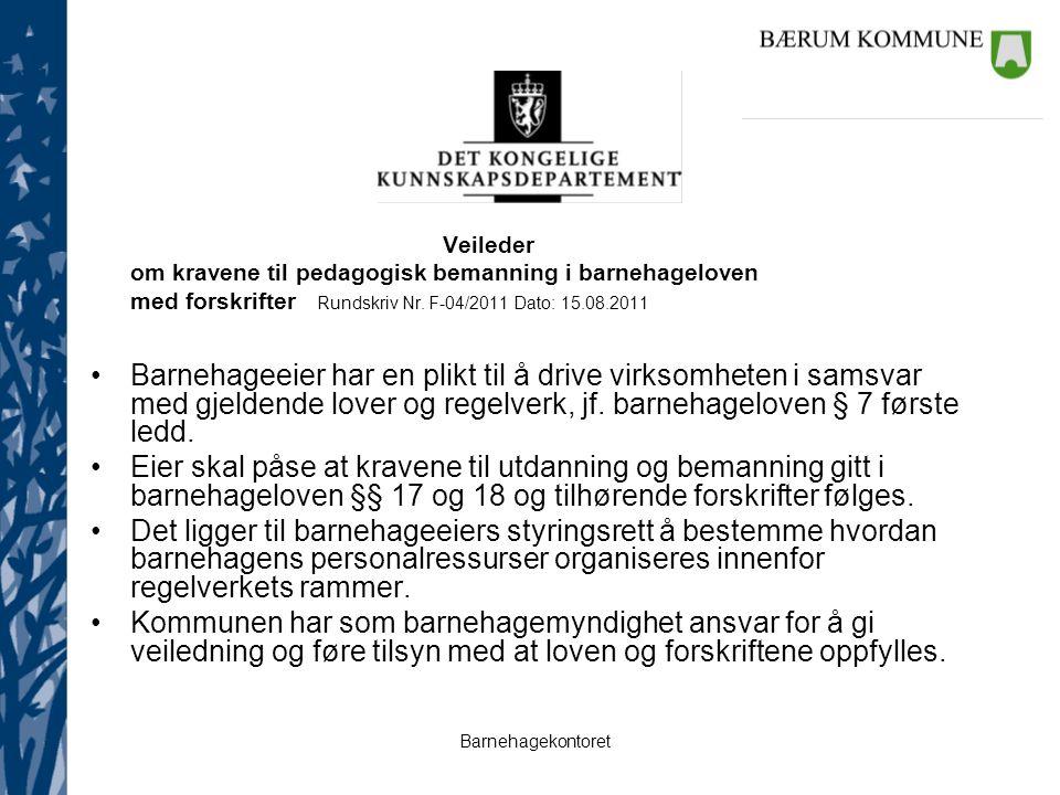Veileder om kravene til pedagogisk bemanning i barnehageloven. med forskrifter Rundskriv Nr. F-04/2011 Dato: 15.08.2011.