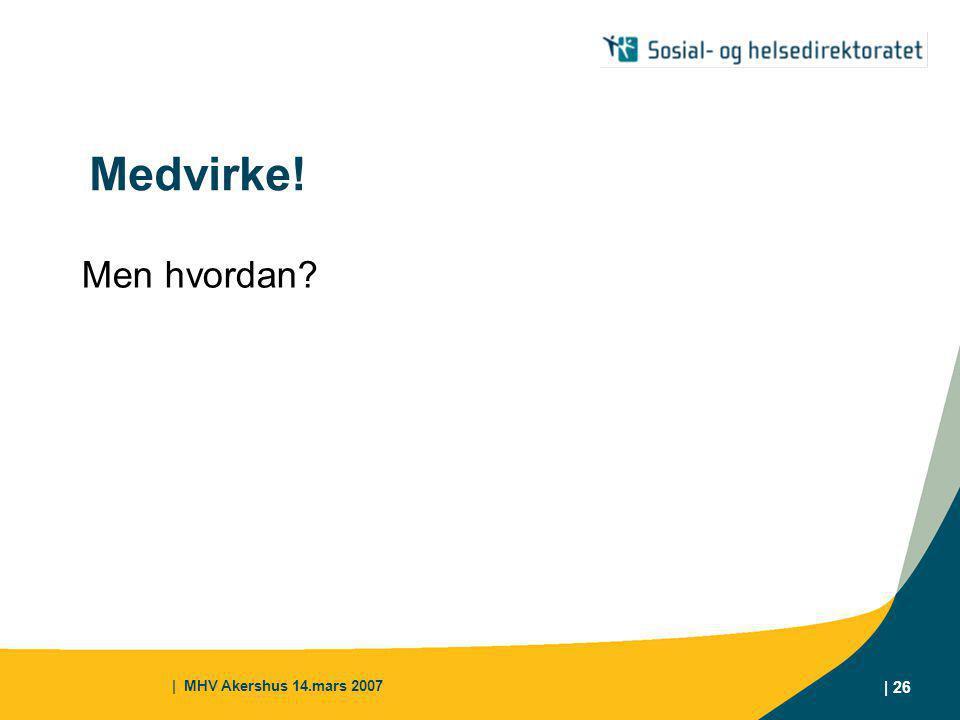 Medvirke! Men hvordan | MHV Akershus 14.mars 2007