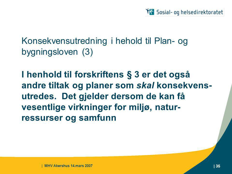 Konsekvensutredning i hehold til Plan- og bygningsloven (3) I henhold til forskriftens § 3 er det også andre tiltak og planer som skal konsekvens-utredes. Det gjelder dersom de kan få vesentlige virkninger for miljø, natur-ressurser og samfunn