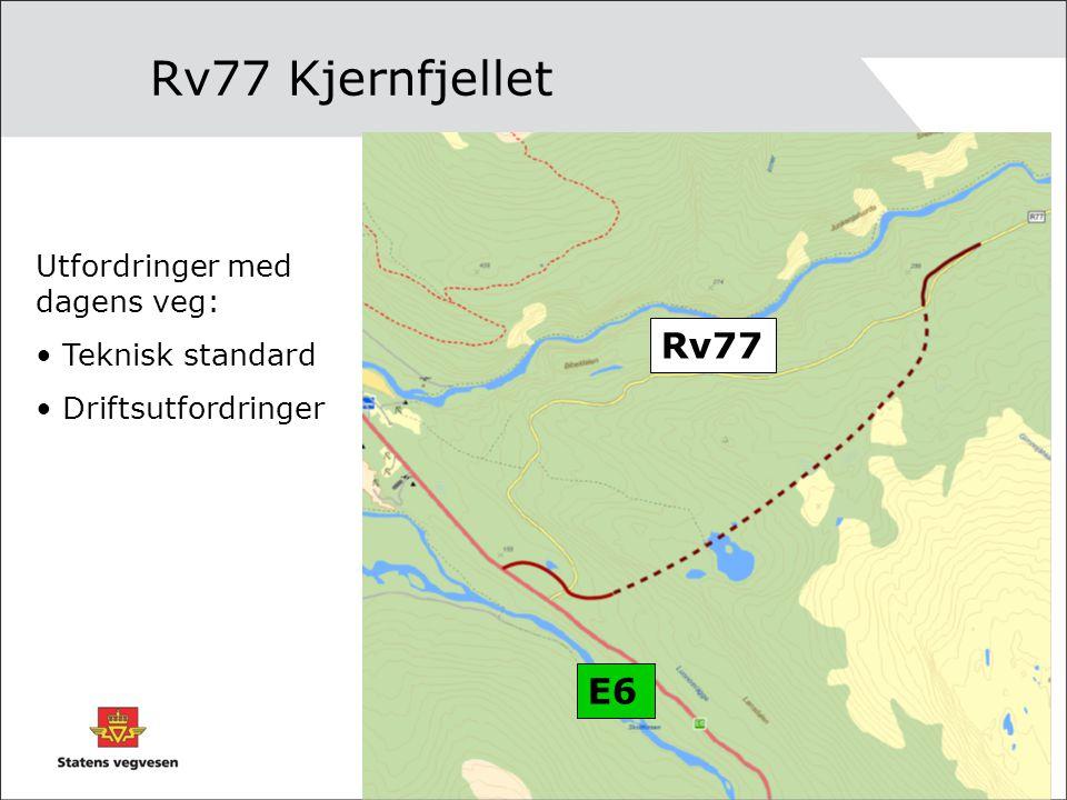 Rv77 Kjernfjellet Rv77 E6 Utfordringer med dagens veg: