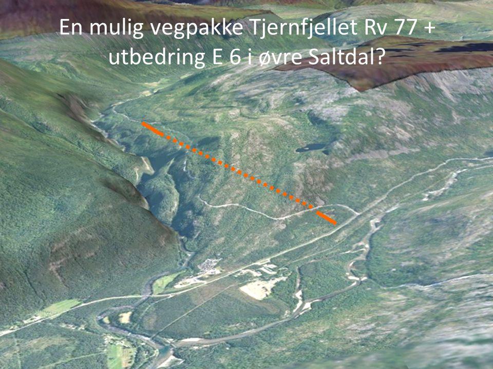 En mulig vegpakke Tjernfjellet Rv 77 + utbedring E 6 i øvre Saltdal