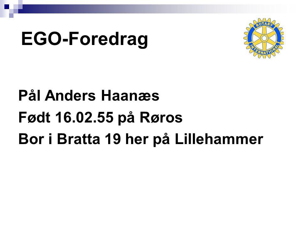 EGO-Foredrag Pål Anders Haanæs Født 16.02.55 på Røros