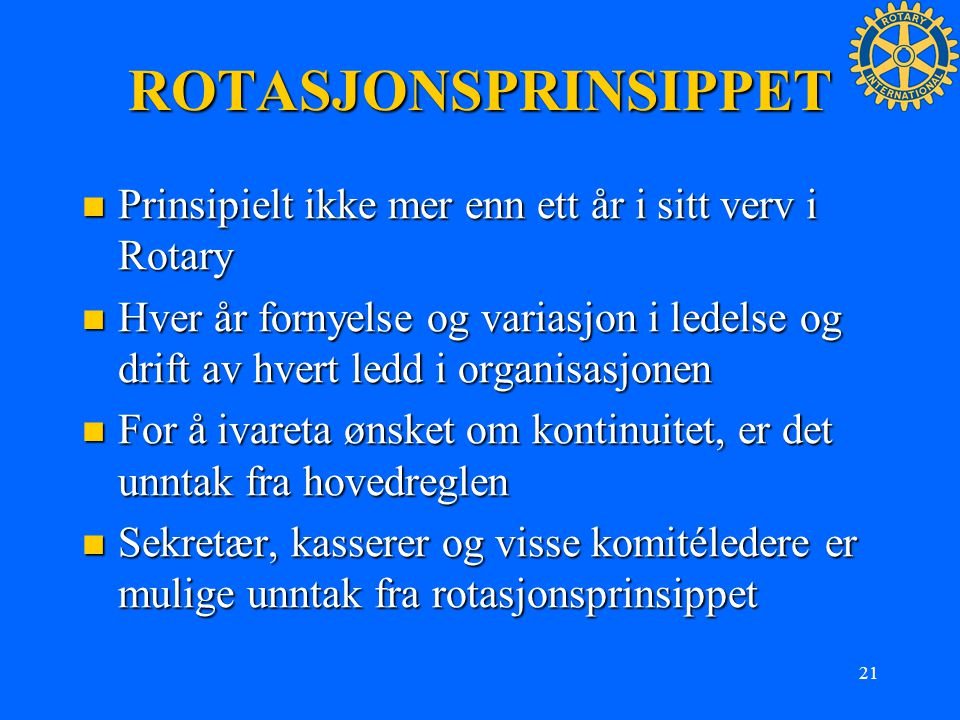 ROTASJONSPRINSIPPET Prinsipielt ikke mer enn ett år i sitt verv i Rotary.