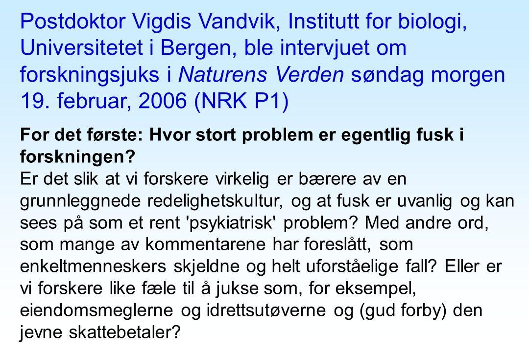 Postdoktor Vigdis Vandvik, Institutt for biologi, Universitetet i Bergen, ble intervjuet om forskningsjuks i Naturens Verden søndag morgen 19. februar, 2006 (NRK P1)