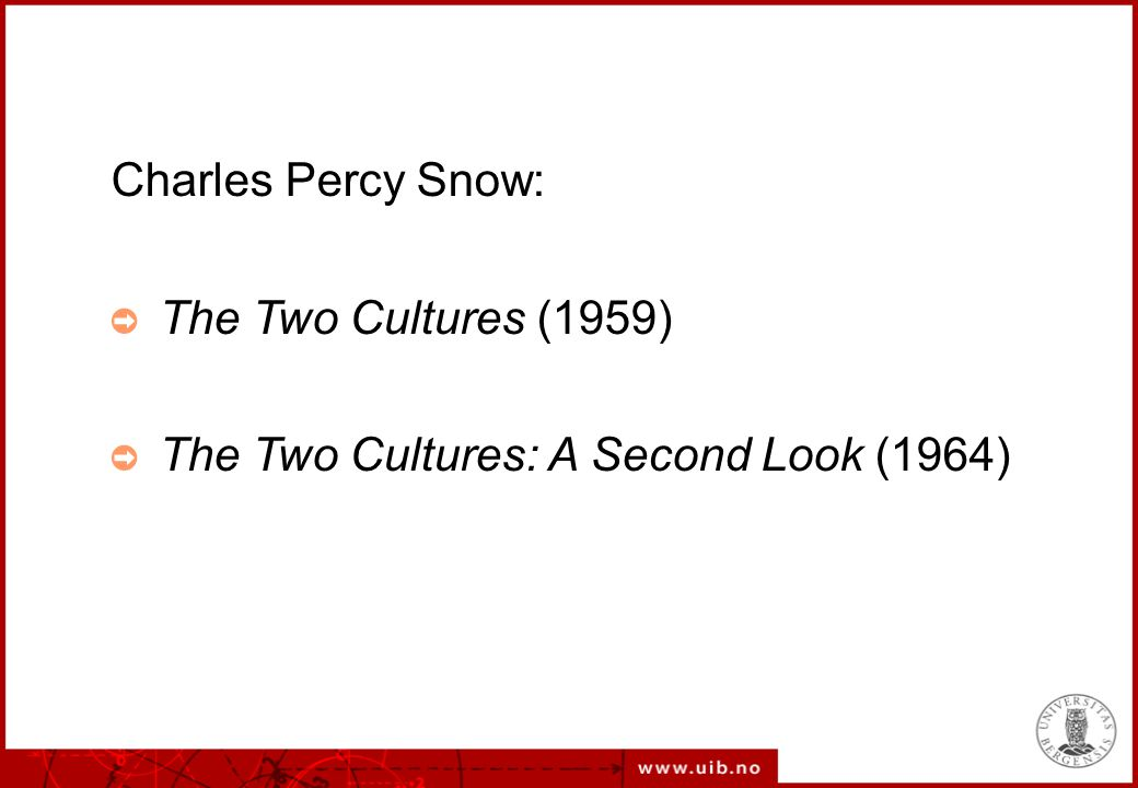Charles Percy Snow: The Two Cultures (1959) The Two Cultures: A Second Look (1964)