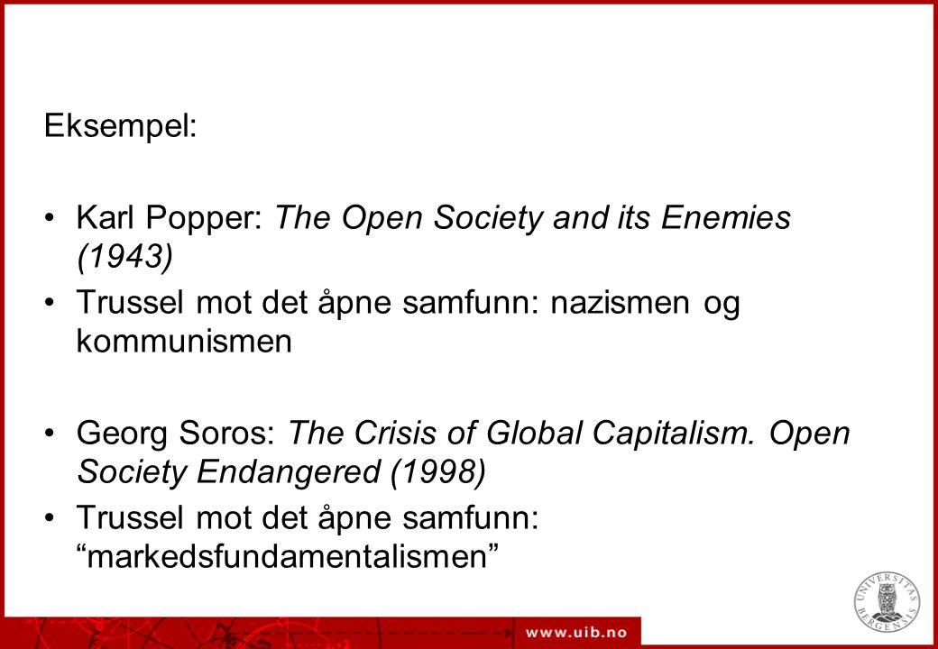 Eksempel: Karl Popper: The Open Society and its Enemies (1943) Trussel mot det åpne samfunn: nazismen og kommunismen.