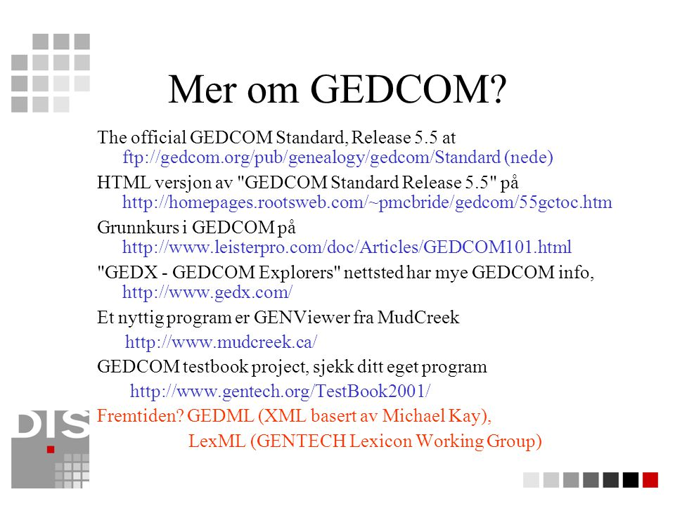 Mer om GEDCOM The official GEDCOM Standard, Release 5.5 at ftp://gedcom.org/pub/genealogy/gedcom/Standard (nede)