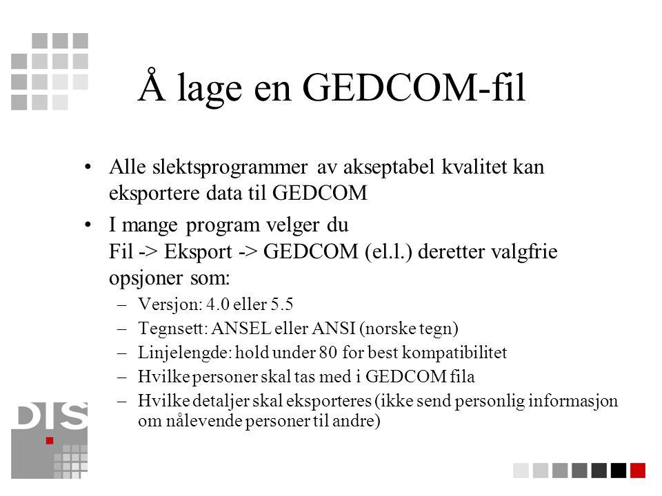 Å lage en GEDCOM-fil Alle slektsprogrammer av akseptabel kvalitet kan eksportere data til GEDCOM.