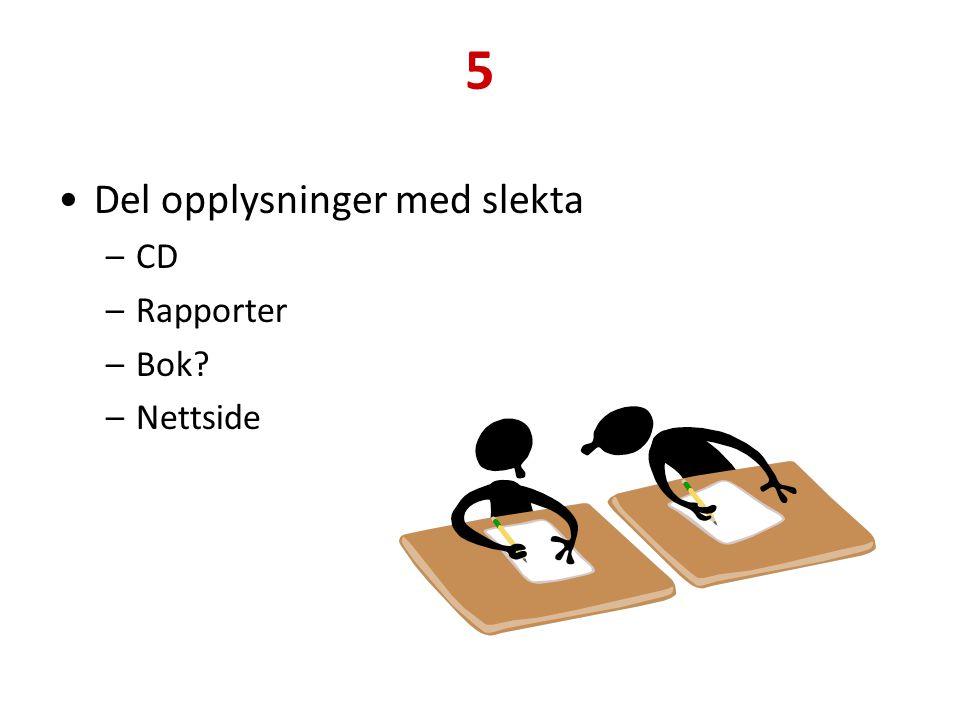 5 Del opplysninger med slekta CD Rapporter Bok Nettside