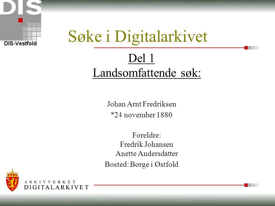 Søke i Digitalarkivet Del 1 Landsomfattende søk: Johan Arnt Fredriksen