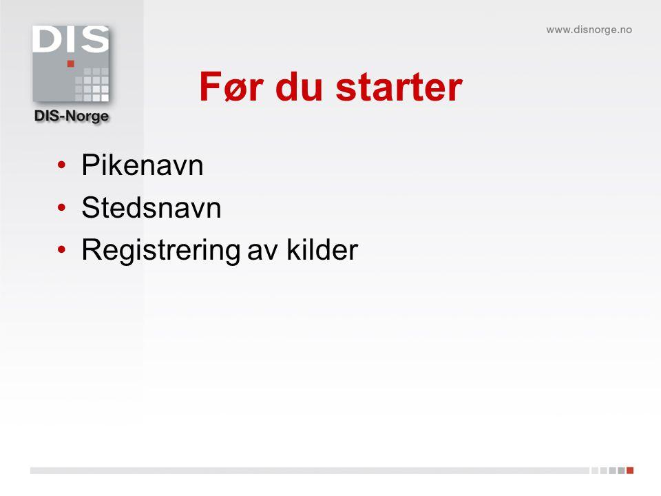 Før du starter Pikenavn Stedsnavn Registrering av kilder