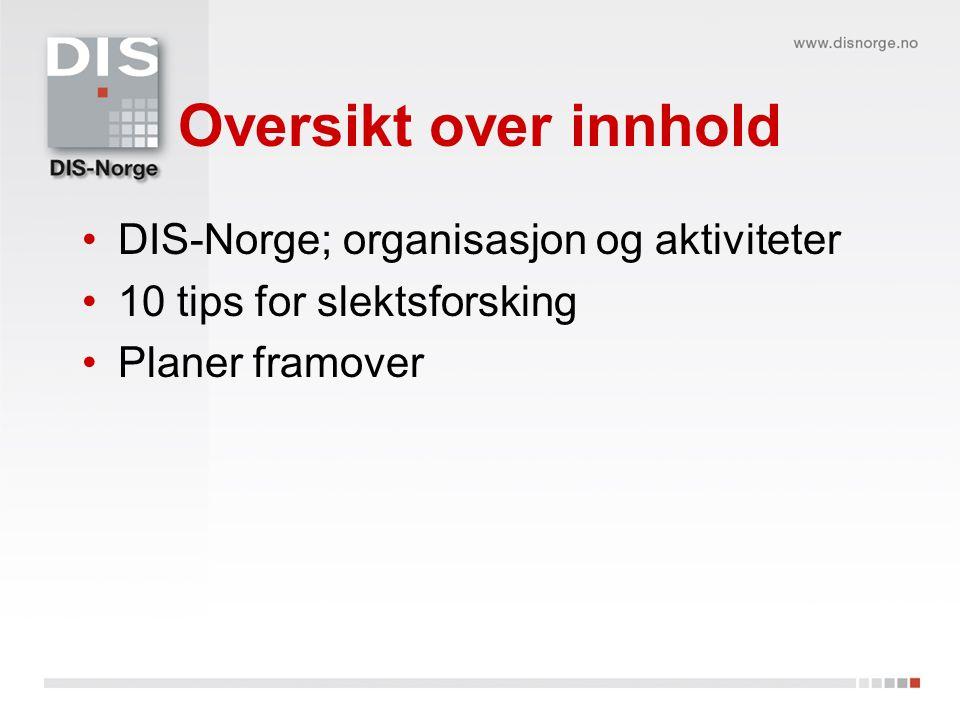Oversikt over innhold DIS-Norge; organisasjon og aktiviteter