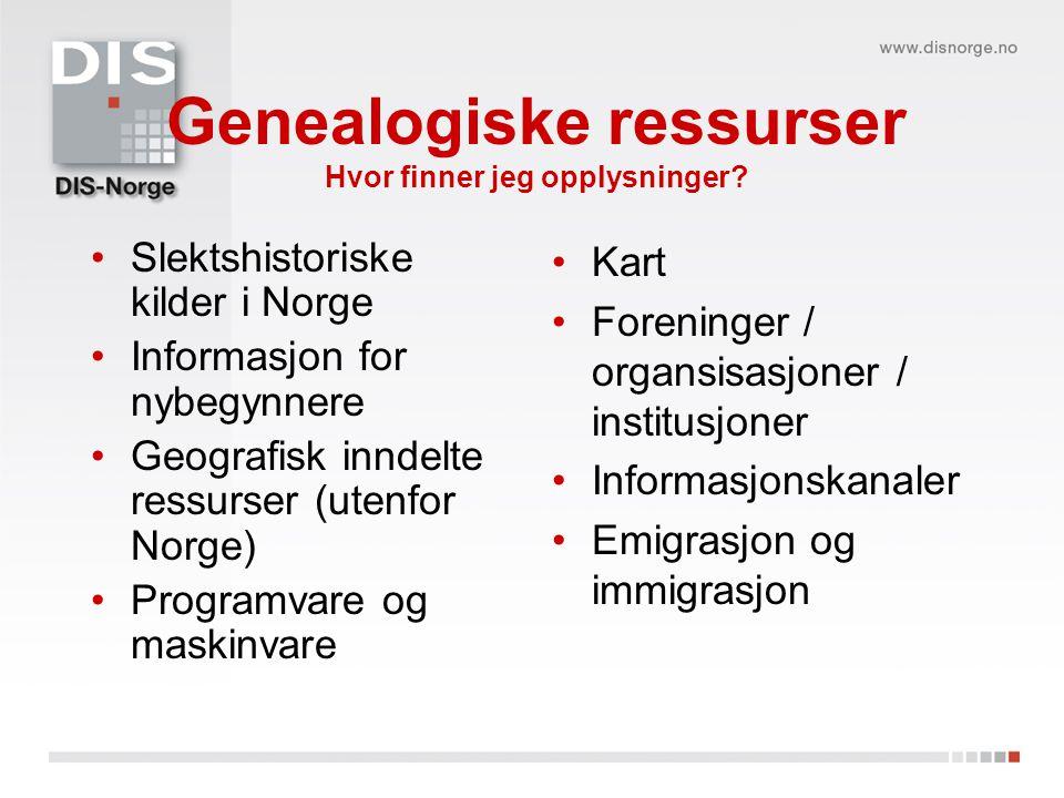 Genealogiske ressurser Hvor finner jeg opplysninger