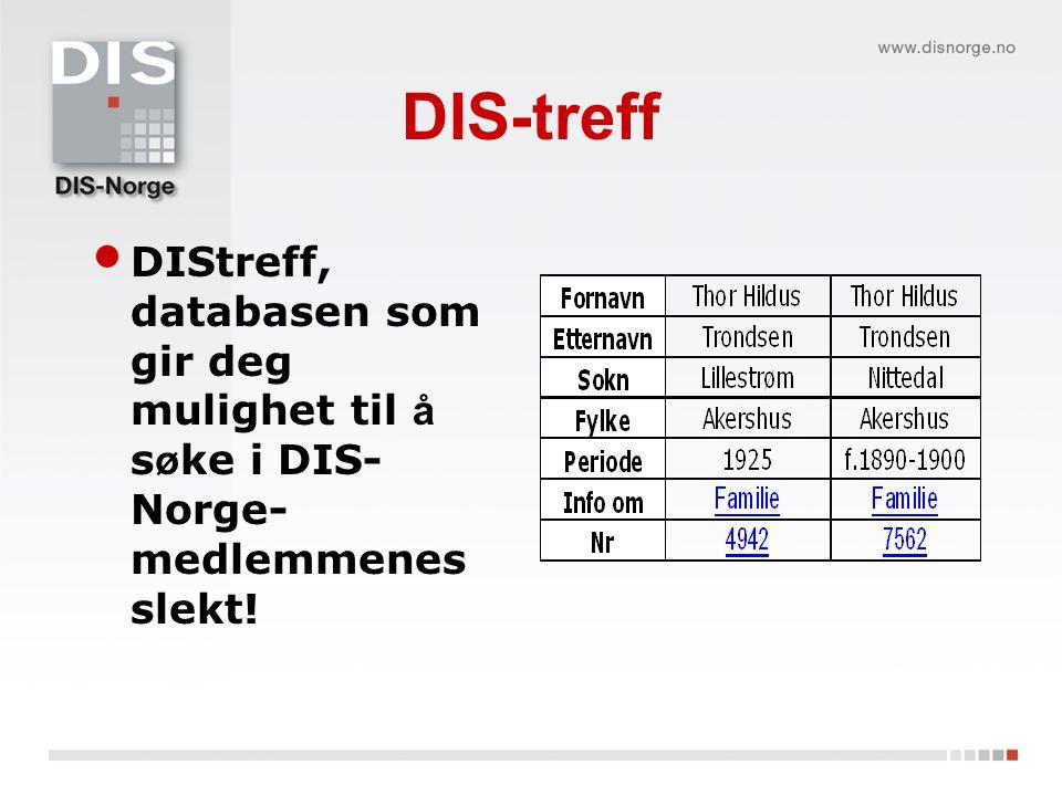 DIS-treff DIStreff, databasen som gir deg mulighet til å søke i DIS-Norge-medlemmenes slekt!