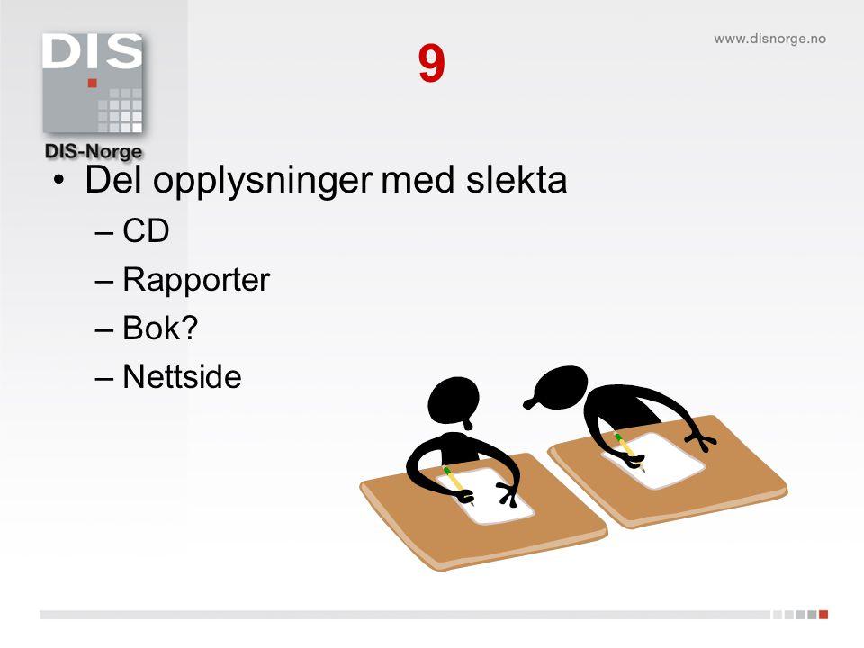 9 Del opplysninger med slekta CD Rapporter Bok Nettside