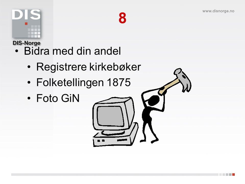 8 Bidra med din andel Registrere kirkebøker Folketellingen 1875
