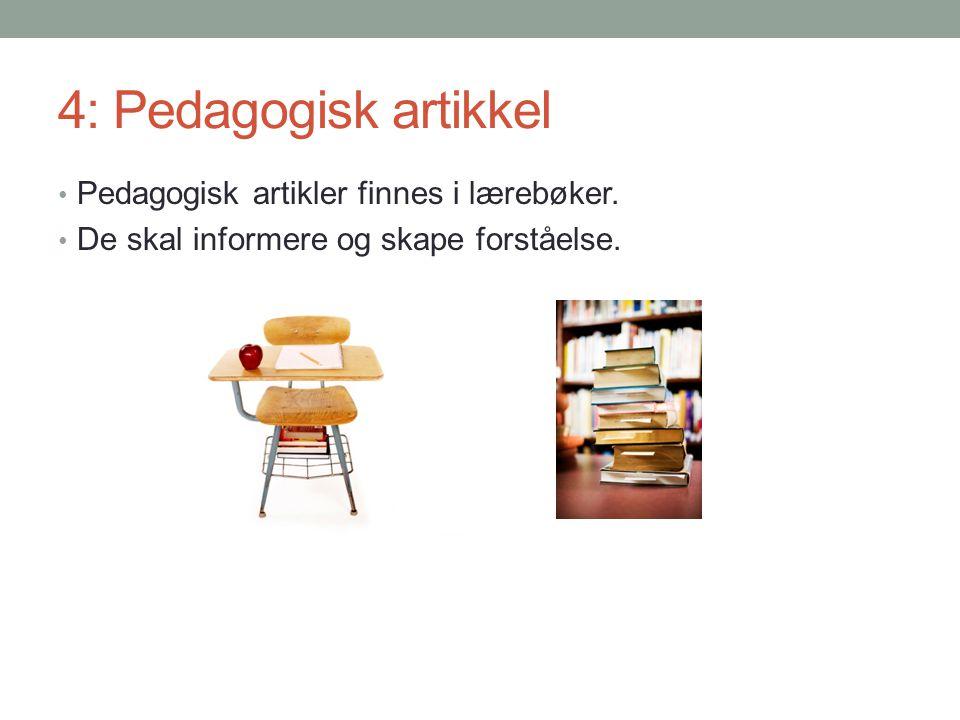 4: Pedagogisk artikkel Pedagogisk artikler finnes i lærebøker.