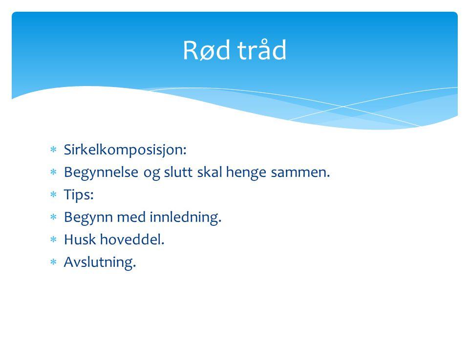 Rød tråd Sirkelkomposisjon: Begynnelse og slutt skal henge sammen.