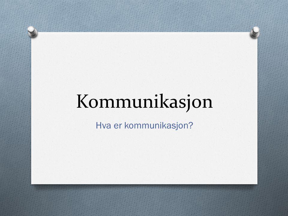 Kommunikasjon Hva er kommunikasjon
