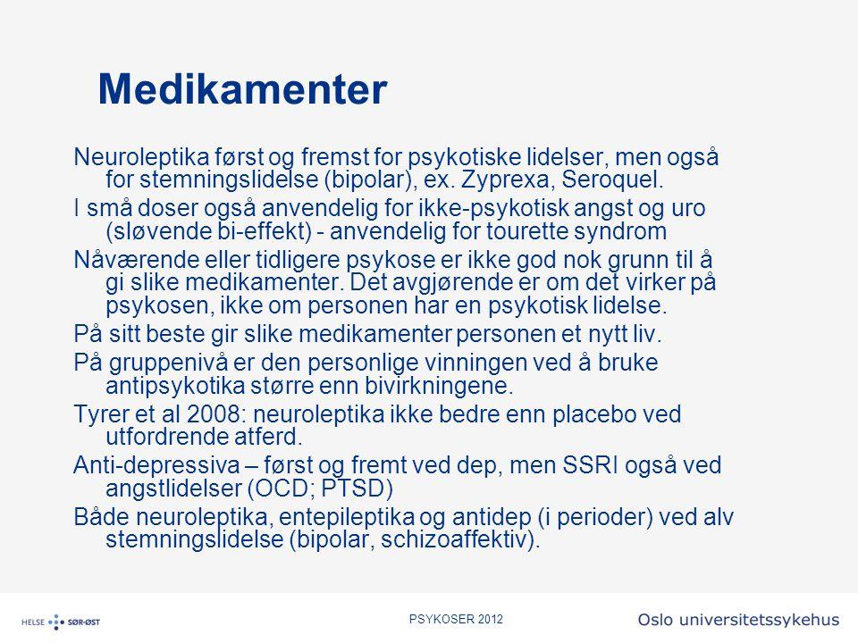 Medikamenter Neuroleptika først og fremst for psykotiske lidelser, men også for stemningslidelse (bipolar), ex. Zyprexa, Seroquel.