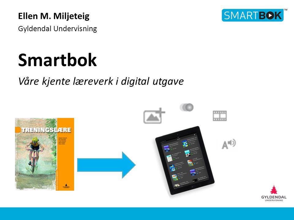Smartbok Våre kjente læreverk i digital utgave Ellen M. Miljeteig