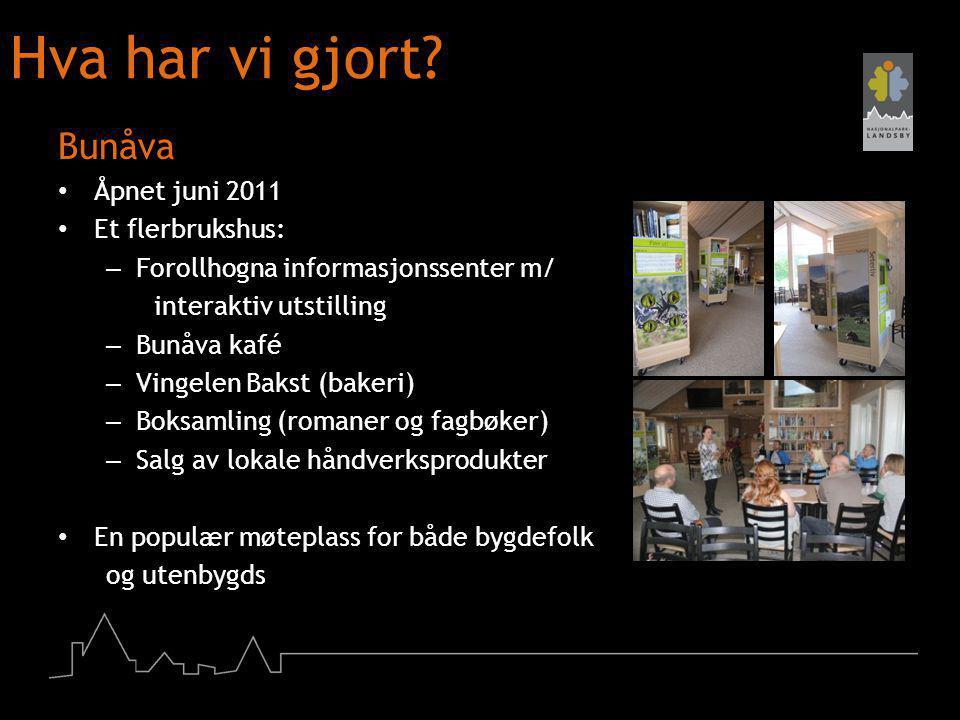 Hva har vi gjort Bunåva Åpnet juni 2011 Et flerbrukshus: