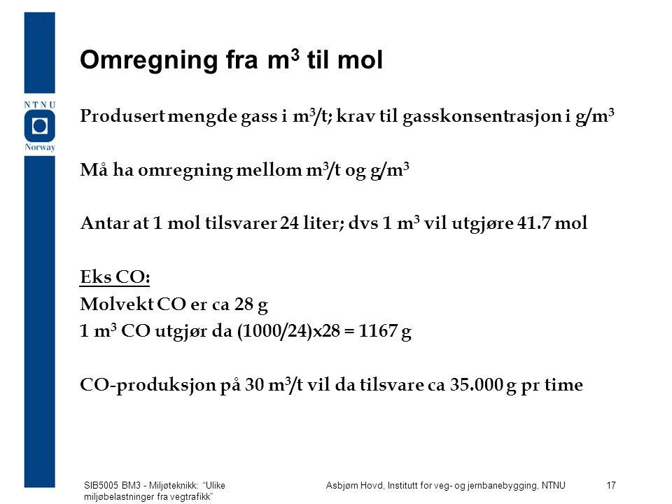 Omregning fra m3 til mol Produsert mengde gass i m3/t; krav til gasskonsentrasjon i g/m3. Må ha omregning mellom m3/t og g/m3.