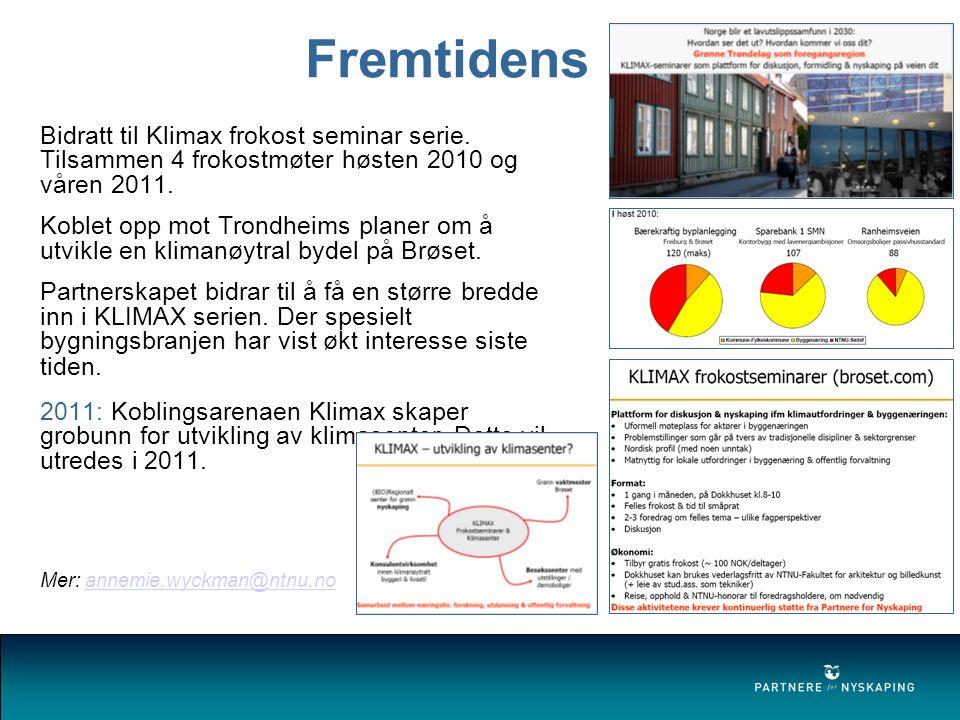 Fremtidens bygg Bidratt til Klimax frokost seminar serie. Tilsammen 4 frokostmøter høsten 2010 og våren 2011.