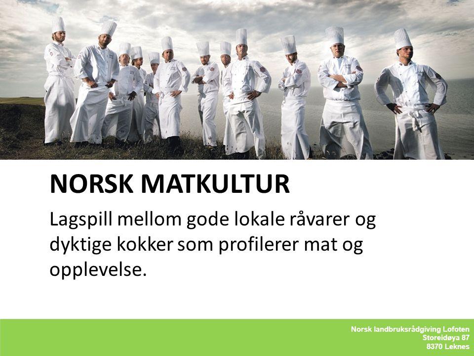 NORSK MATKULTUR Lagspill mellom gode lokale råvarer og dyktige kokker som profilerer mat og opplevelse.